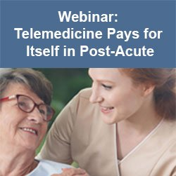 Telemedicine Pays for Itself in Post-Acute Care (Webinar)